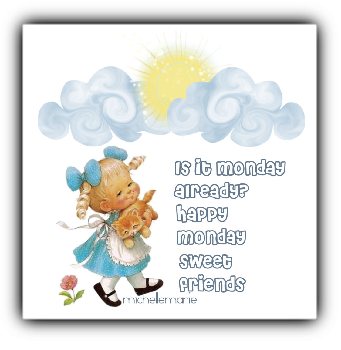 Is It Monday Already Happy Monday Sweet Friends Tell Me About It