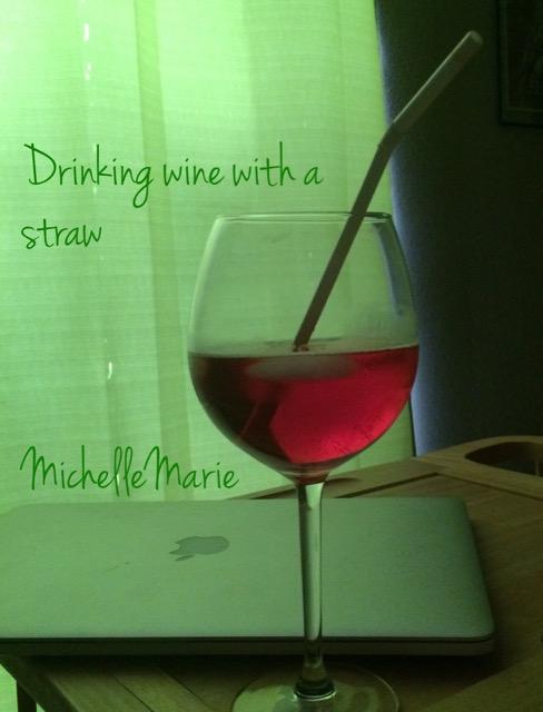 drinkinwinefromastraw(c)MichelleMarie